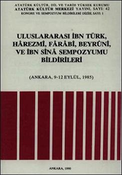 Uluslararası İbn Türk, Harezmi, Farabi, Beyruni ve İbn Sina  Sempozyumu Bildirileri, 1990