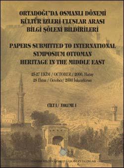 Orta Doğu' da Osmanlı Dönemi Kültür İzleri Uluslararası Bilgi Şöleni Bildirileri, 2002