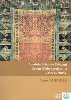 Anadolu Selçuklu Dönemi Sanatı Bibliyografyası II. (1993-2005), 2007