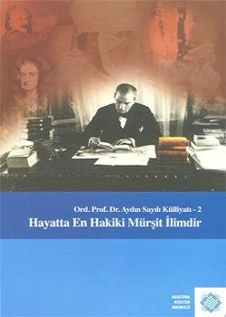 Ord. Prof. Dr. Aydın Sayılı Külliyatı: Hayatta En Hakiki Mürşit İlimdir, 2010