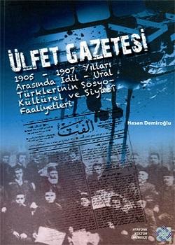 Ülfet Gazetesi: 1905-1907 Yılları Arasında İdil-Ural Türklerinin Sosyo-Kültürel ve Siyasî Faaliyetleri, 2012