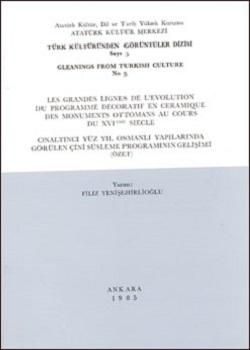 Les Grandes Lignes de l'Evolution du Programme Décoratif en Ceramigue des Monumènts Ottomans au Cours du XVIeme Siècle (Özet: XVI. yy. Osmanlı Yapılarında Görülen Çini Süsleme Programının Gelişimi, 1985