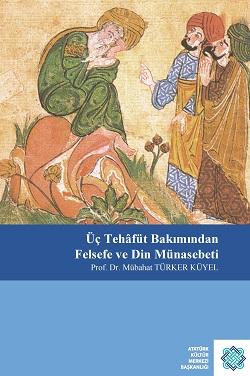 Üç Tehâfüt Bakımından Felsefe ve Din Münasebeti, 2019