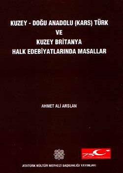 Kuzey-Doğu Anadolu (Kars) Türk ve Kuzey Britanya Halk Edebiyatlarında Masallar, 1998