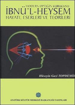 Modern Optiğin Kurucusu: İbnü`l Heysem Hayatı, Eserleri ve Teorileri, 2002