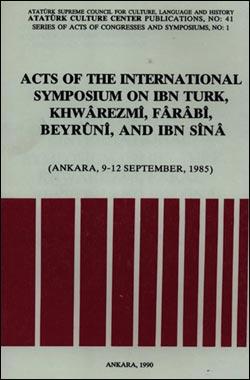 Acts of the International Symposium on Ibn Turk, Khwarezmi, Farabi, Beyruni and Ibn Sina, 1990