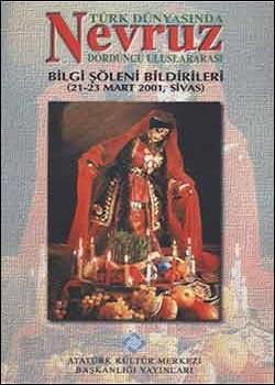 Türk Dünyasında Nevruz IV. Uluslararası Bilgi Şöleni Bildirileri, 2001
