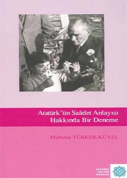 Atatürk`ün Saâdet Anlayışı Hakkında Bir Deneme, 2008