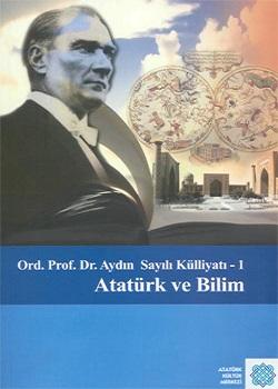 Ord. Prof. Dr. Aydın Sayılı Külliyatı (Atatürk ve Bilim), 2009