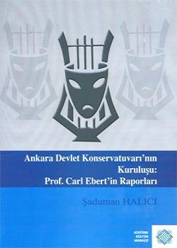 Ankara Devlet Konservatuvarı`nın Kuruluşu: Prof. Carl Ebert`in Raporları, 2009