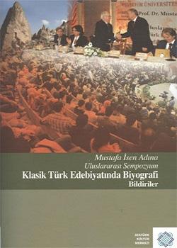 Mustafa İsen Adına Uluslararası Sempozyum `Klasik Türk Edebiyatında Biyografi` Bildirileri, 2011