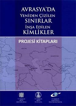 Avrasya`da Yeniden Çizilen Sınırlar İnşa Edilen Kimlikler Projesi Kitapları, 2012
