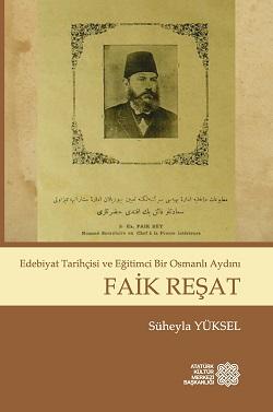 Edebiyat Tarihçisi ve Eğitimci Bir Osmanlı Aydını FAİK REŞAT, 2016