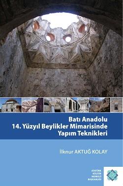Batı Anadolu 14. Yüzyıl Beylikler Mimarisinde Yapım Teknikleri, 2017