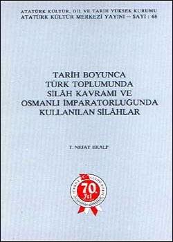 Tarih Boyunca Türk Toplumunda Silâh Kavramı ve Osmanlı İmparatorluğunda Kullanılan Silâhlar, 1993