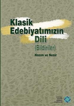 Klasik Edebiyatımızın Dili (Bildiriler) Nazım ve Nesir, 2017