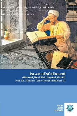 İSLAM DÜŞÜNÜRLERİ (Hârezmî, İbn-i Sînâ, Beyrûnî, Gazâlî) Prof. Dr. Mübahat Türker-Küyel Makaleleri - III, 2018